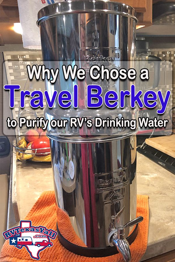 Why We Chose a Travel Berkey to purify our RV's drinking water | RVTexasYall.com | Why we bought a Berkey water purification system, how we travel with it and our experience with it.