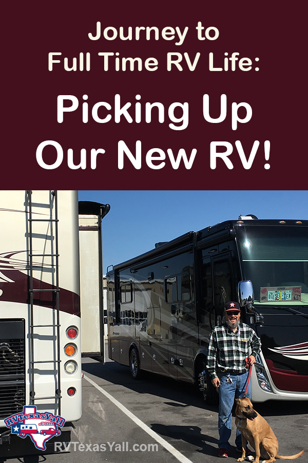 Journey to Full-Time RV Life: Picking Up Our New RV! RVTexasYall.com