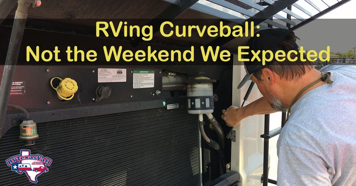 Rving Curveball Not The Weekend We Expected Rvtexasyall Com