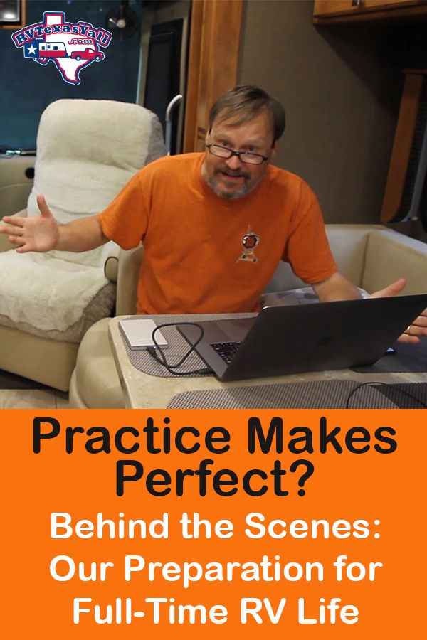Practice Makes Perfect! Behind the Scenes of Our Journey to Become Full Time RVers | RVTexasYall.com
