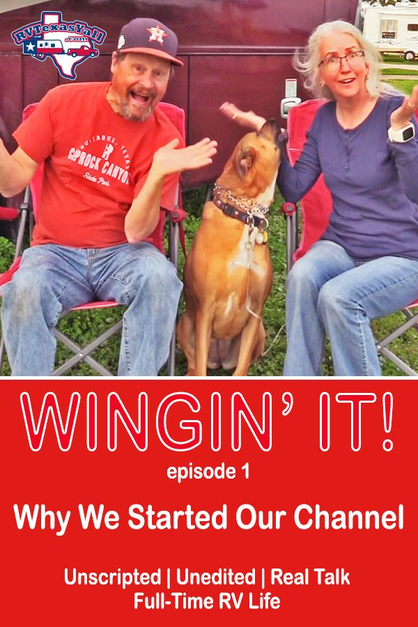 Why We Started Our YouTube Channel | RVTexasYall.com | In this first episode of our new series, Wingin' It!, we share why we started our YouTube channel and how it has impacted us.